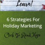 Learn 6 Strategies for Holiday Marketing